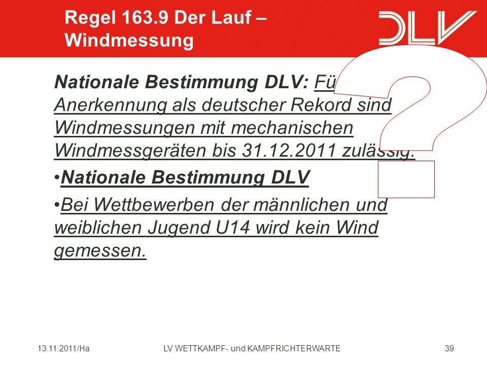 3913.11.2011/HaLV WETTKAMPF- und KAMPFRICHTERWARTE Nationale Bestimmung DLV: Für die Anerkennung als deutscher Rekord sind Windmessungen mit mechanischen Windmessgeräten bis 31.12.2011 zulässig.