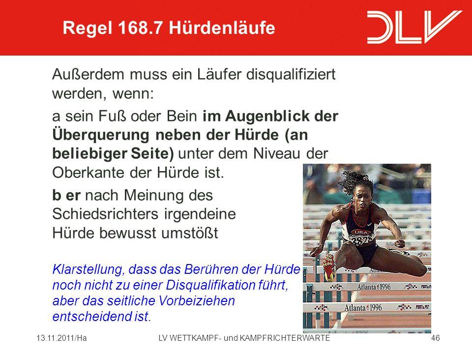 4613.11.2011/HaLV WETTKAMPF- und KAMPFRICHTERWARTE Außerdem muss ein Läufer disqualifiziert werden, wenn: a sein Fuß oder Bein im Augenblick der Überquerung neben der Hürde (an beliebiger Seite) unter dem Niveau der Oberkante der Hürde ist.