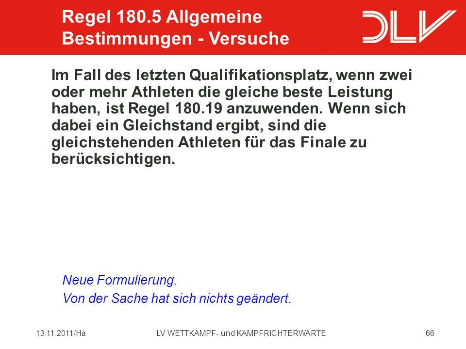 6613.11.2011/HaLV WETTKAMPF- und KAMPFRICHTERWARTE Im Fall des letzten Qualifikationsplatz, wenn zwei oder mehr Athleten die gleiche beste Leistung haben, ist Regel 180.19 anzuwenden.