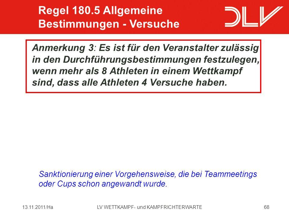 6813.11.2011/HaLV WETTKAMPF- und KAMPFRICHTERWARTE Anmerkung 3: Es ist für den Veranstalter zulässig in den Durchführungsbestimmungen festzulegen, wenn mehr als 8 Athleten in einem Wettkampf sind, dass alle Athleten 4 Versuche haben.