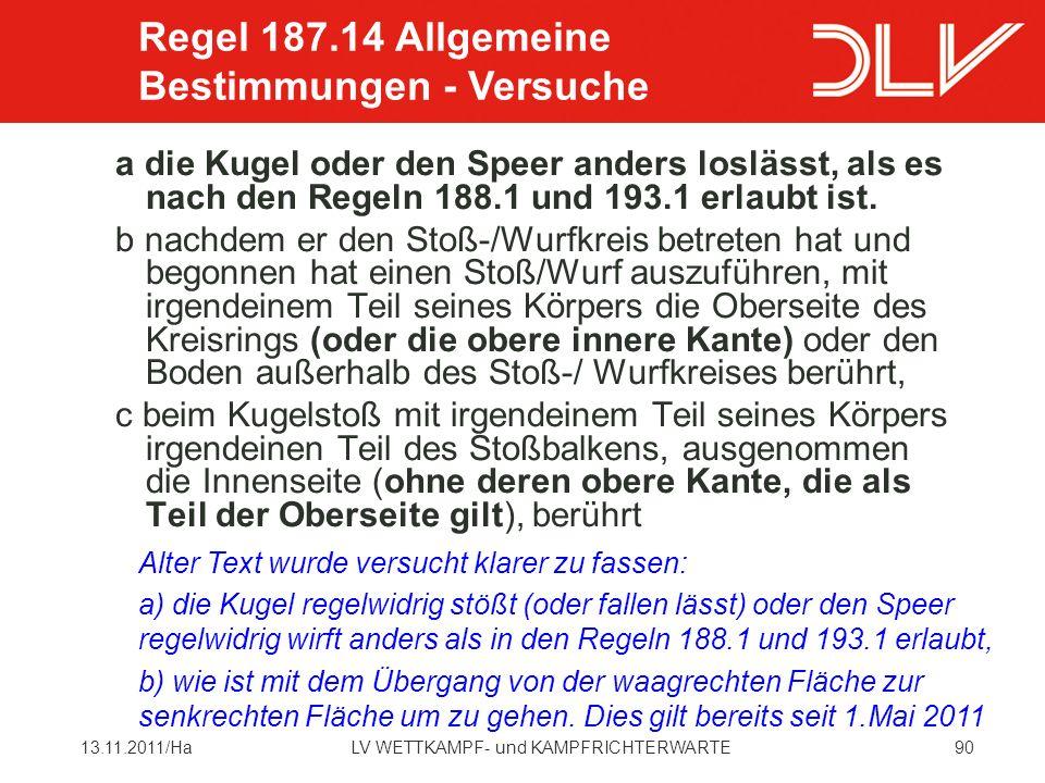 9013.11.2011/HaLV WETTKAMPF- und KAMPFRICHTERWARTE a die Kugel oder den Speer anders loslässt, als es nach den Regeln 188.1 und 193.1 erlaubt ist.