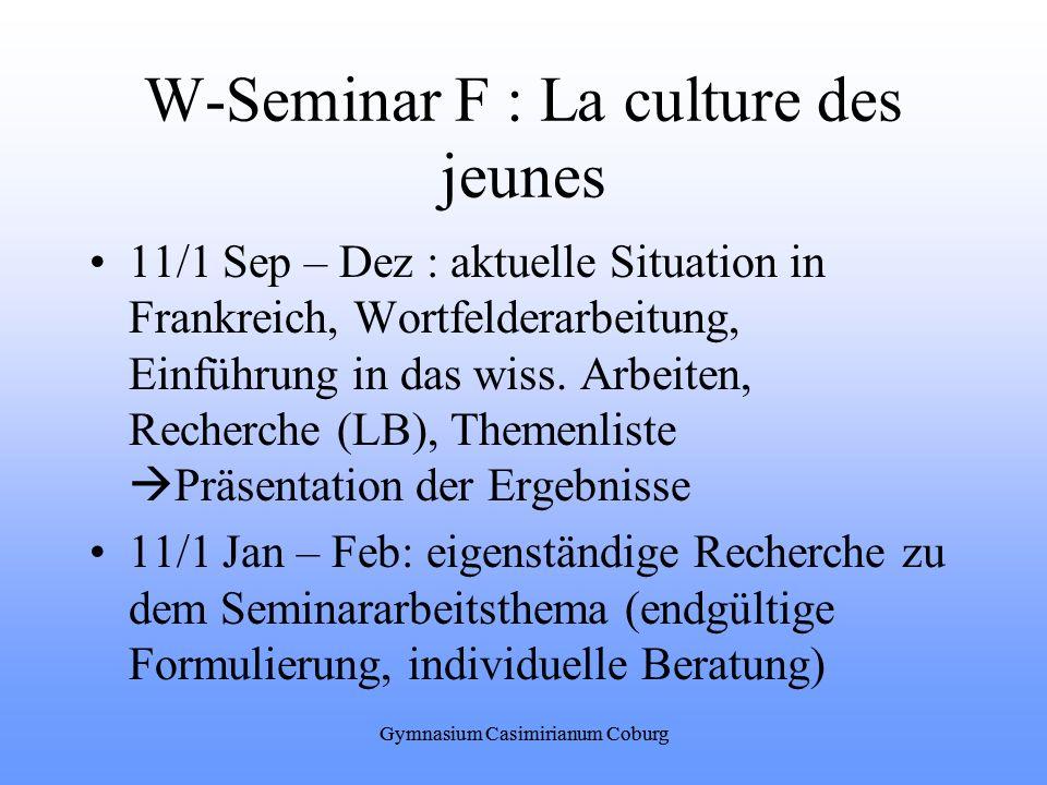 Gymnasium Casimirianum Coburg W-Seminar F : La culture des jeunes 11/1 Sep – Dez : aktuelle Situation in Frankreich, Wortfelderarbeitung, Einführung i