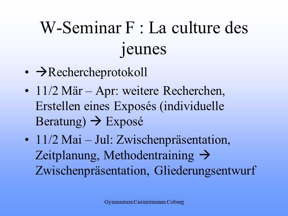 Gymnasium Casimirianum Coburg W-Seminar F : La culture des jeunes Rechercheprotokoll 11/2 Mär – Apr: weitere Recherchen, Erstellen eines Exposés (indi