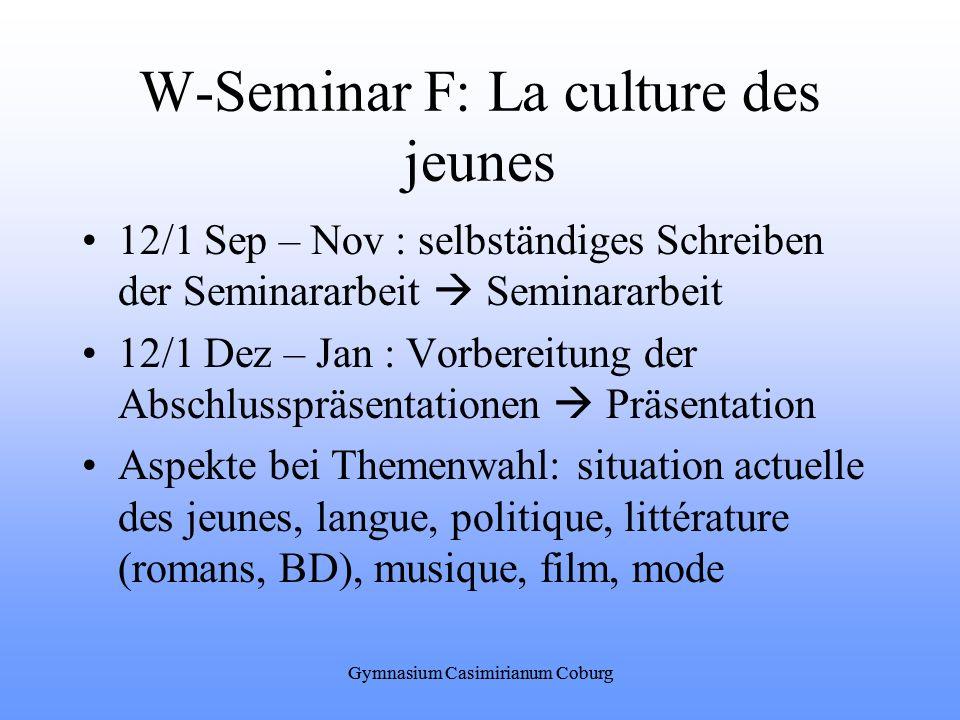 Gymnasium Casimirianum Coburg W-Seminar F: La culture des jeunes 12/1 Sep – Nov : selbständiges Schreiben der Seminararbeit Seminararbeit 12/1 Dez – J