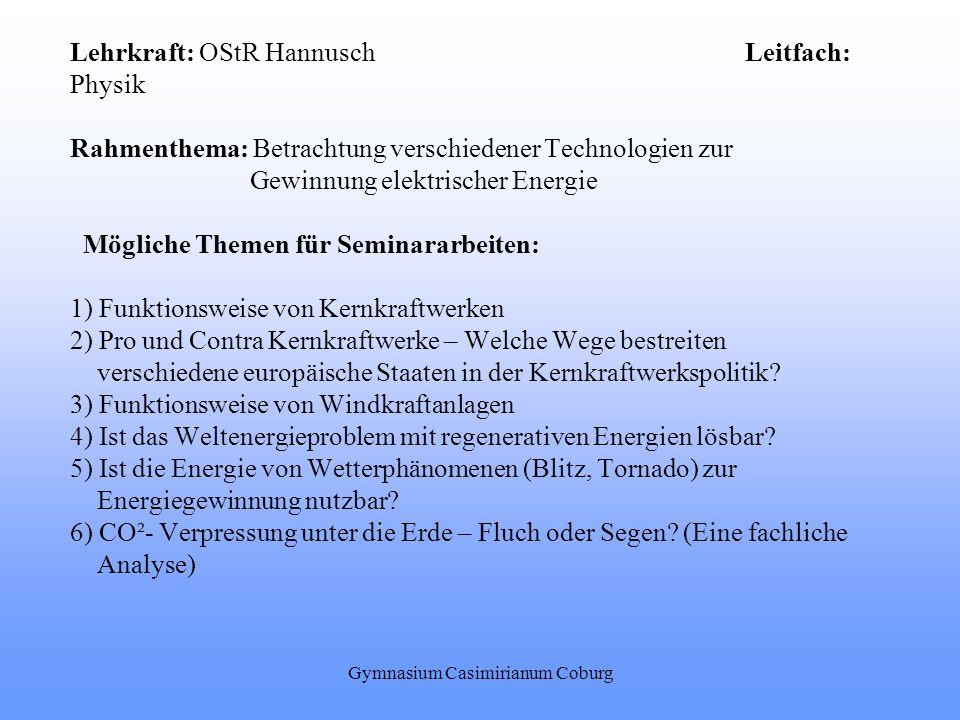 Lehrkraft: OStR Hannusch Leitfach: Physik Rahmenthema: Betrachtung verschiedener Technologien zur Gewinnung elektrischer Energie Mögliche Themen für S