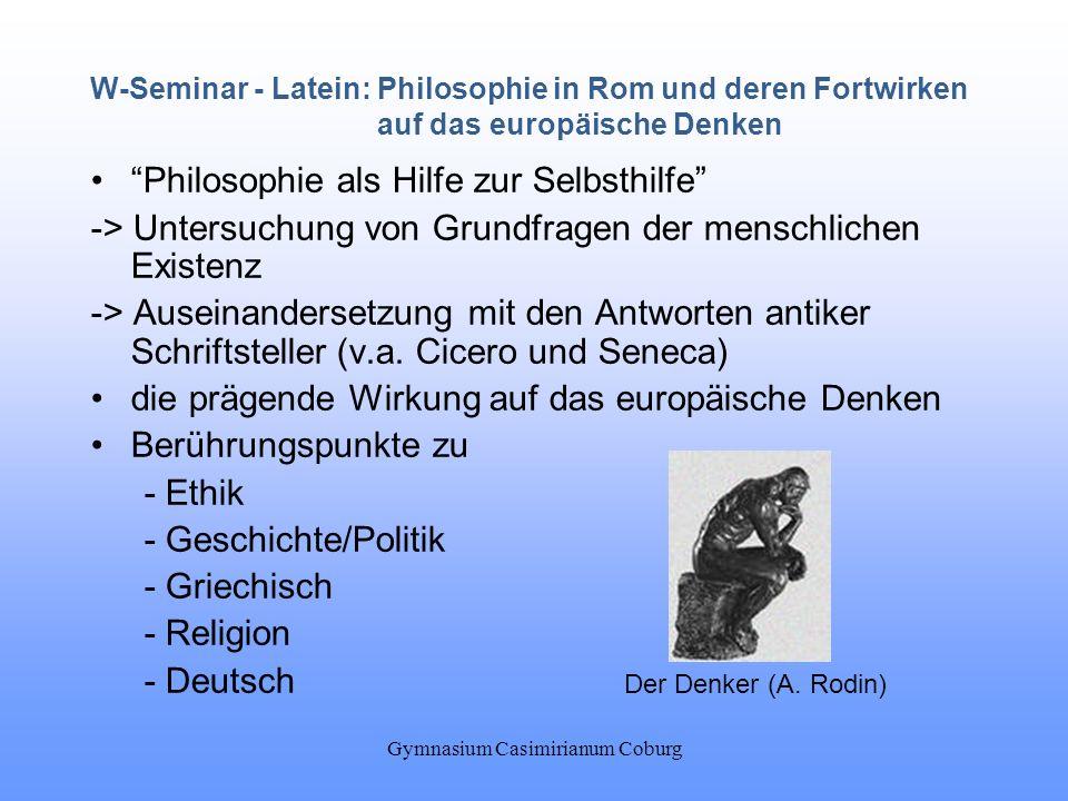 Gymnasium Casimirianum Coburg W-Seminar - Latein: Philosophie in Rom und deren Fortwirken auf das europäische Denken Philosophie als Hilfe zur Selbsth