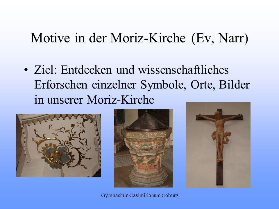 Gymnasium Casimirianum Coburg Motive in der Moriz-Kirche (Ev, Narr) Ziel: Entdecken und wissenschaftliches Erforschen einzelner Symbole, Orte, Bilder