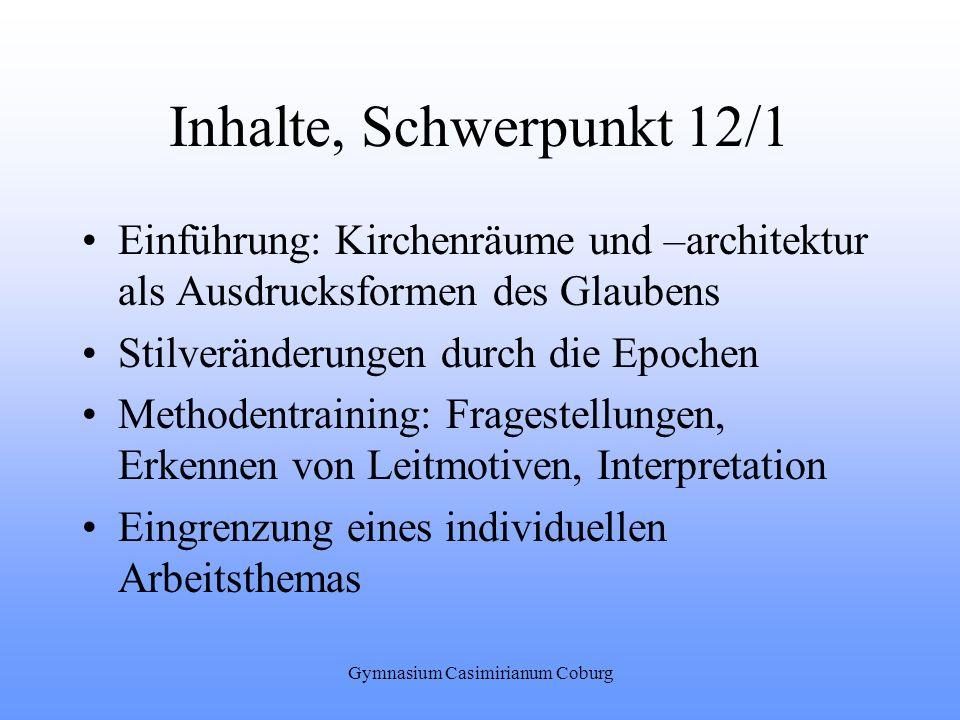 Gymnasium Casimirianum Coburg Einführung: Kirchenräume und –architektur als Ausdrucksformen des Glaubens Stilveränderungen durch die Epochen Methodent