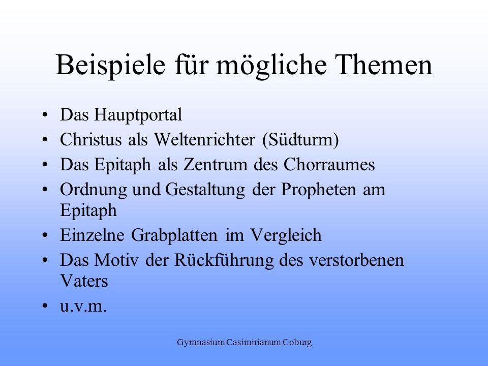 Gymnasium Casimirianum Coburg Beispiele für mögliche Themen Das Hauptportal Christus als Weltenrichter (Südturm) Das Epitaph als Zentrum des Chorraume