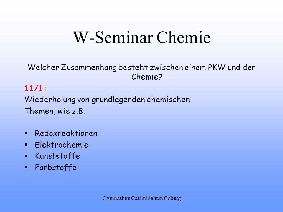 W-Seminar Chemie Welcher Zusammenhang besteht zwischen einem PKW und der Chemie? 11/1: Wiederholung von grundlegenden chemischen Themen, wie z.B. Redo