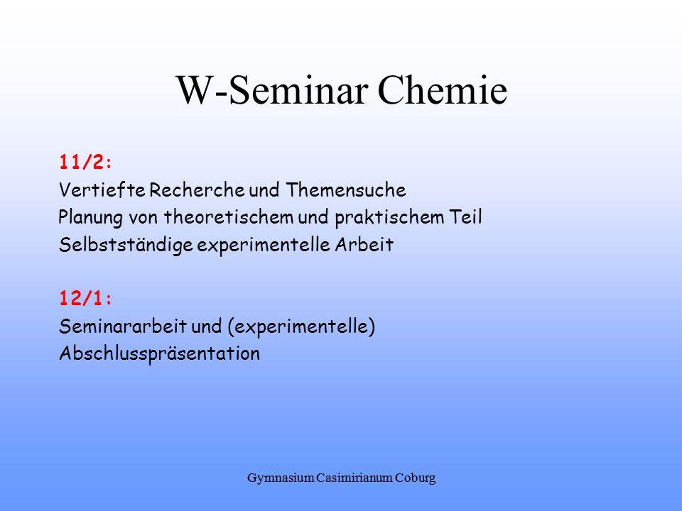 W-Seminar Chemie 11/2: Vertiefte Recherche und Themensuche Planung von theoretischem und praktischem Teil Selbstständige experimentelle Arbeit 12/1: S