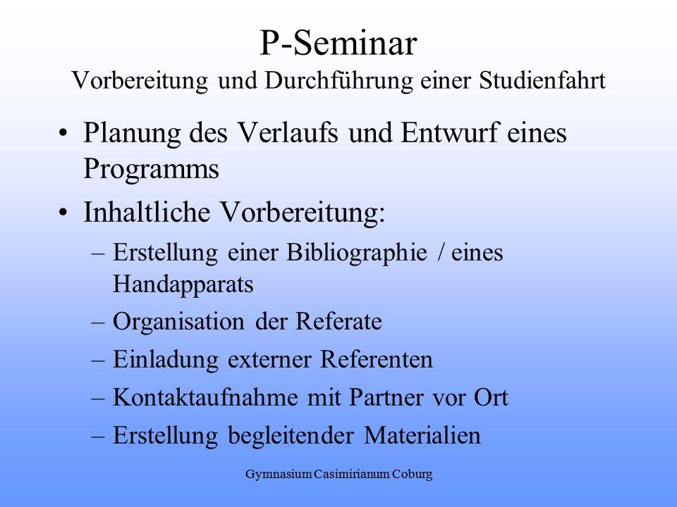 P-Seminar Vorbereitung und Durchführung einer Studienfahrt Planung des Verlaufs und Entwurf eines Programms Inhaltliche Vorbereitung: –Erstellung eine