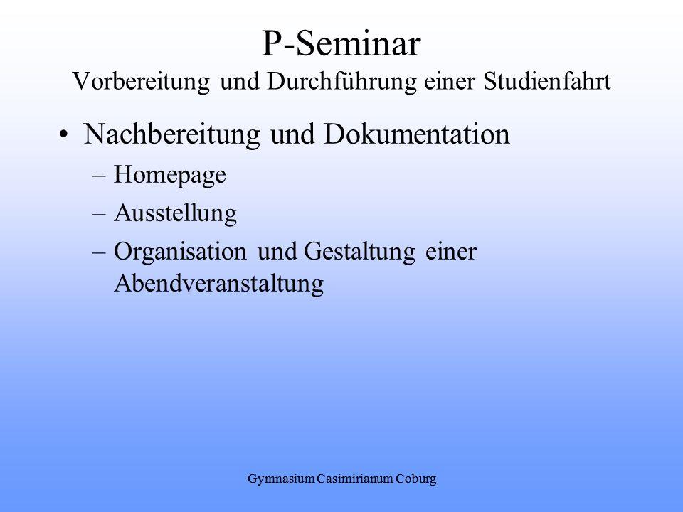 Gymnasium Casimirianum Coburg P-Seminar Vorbereitung und Durchführung einer Studienfahrt Nachbereitung und Dokumentation –Homepage –Ausstellung –Organ