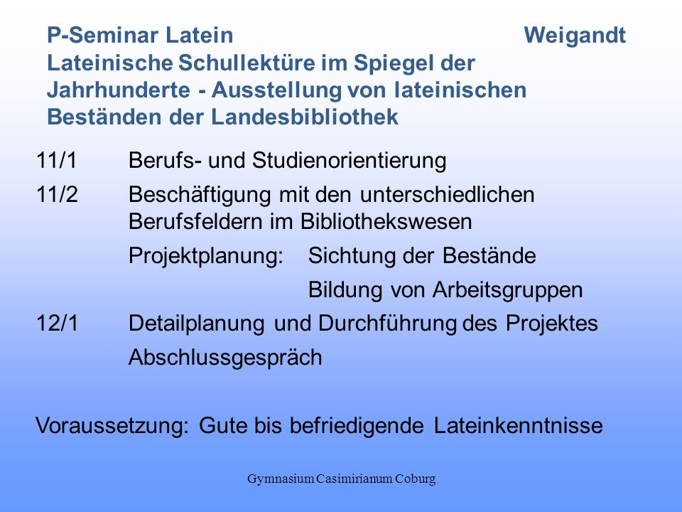 Gymnasium Casimirianum Coburg P-Seminar LateinWeigandt Lateinische Schullektüre im Spiegel der Jahrhunderte - Ausstellung von lateinischen Beständen d