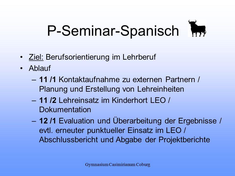 Gymnasium Casimirianum Coburg P-Seminar-Spanisch Ziel: Berufsorientierung im Lehrberuf Ablauf –11 /1 Kontaktaufnahme zu externen Partnern / Planung un