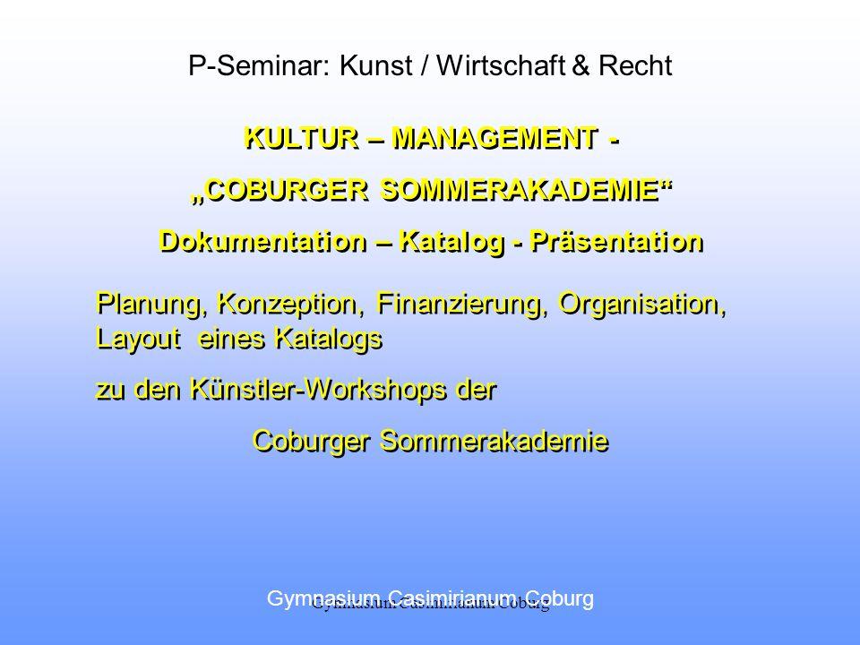 Gymnasium Casimirianum Coburg KULTUR – MANAGEMENT - COBURGER SOMMERAKADEMIE Dokumentation – Katalog - Präsentation KULTUR – MANAGEMENT - COBURGER SOMM