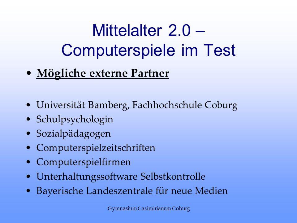 Gymnasium Casimirianum Coburg Mittelalter 2.0 – Computerspiele im Test Mögliche externe Partner Universität Bamberg, Fachhochschule Coburg Schulpsycho
