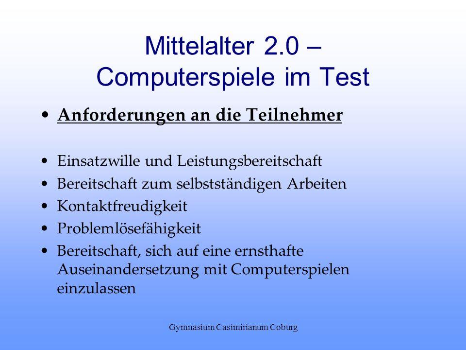 Gymnasium Casimirianum Coburg Mittelalter 2.0 – Computerspiele im Test Anforderungen an die Teilnehmer Einsatzwille und Leistungsbereitschaft Bereitsc