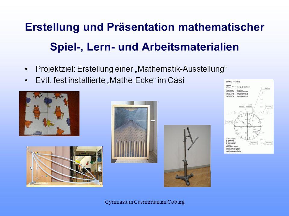 Gymnasium Casimirianum Coburg Erstellung und Präsentation mathematischer Spiel-, Lern- und Arbeitsmaterialien Projektziel: Erstellung einer Mathematik