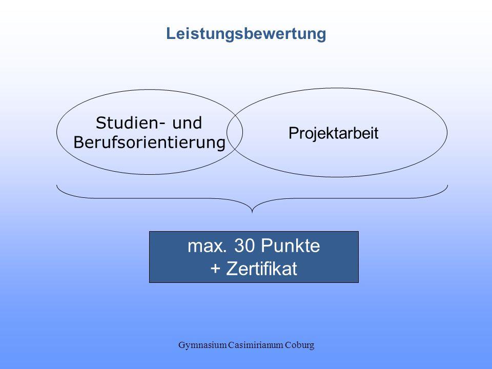 Gymnasium Casimirianum Coburg Leistungsbewertung Studien- und Berufsorientierung Projektarbeit max. 30 Punkte + Zertifikat