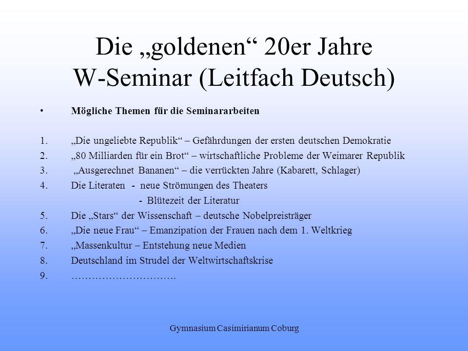 Gymnasium Casimirianum Coburg Die goldenen 20er Jahre W-Seminar (Leitfach Deutsch) Mögliche Themen für die Seminararbeiten 1.Die ungeliebte Republik –