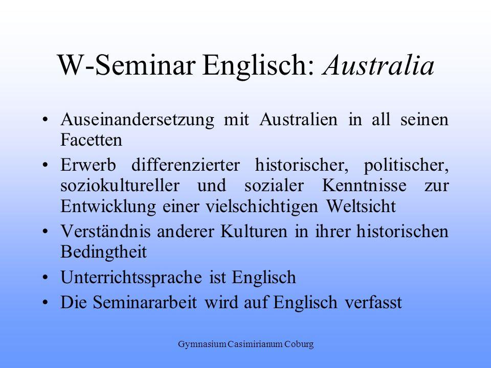 Gymnasium Casimirianum Coburg W-Seminar Englisch: Australia Auseinandersetzung mit Australien in all seinen Facetten Erwerb differenzierter historisch
