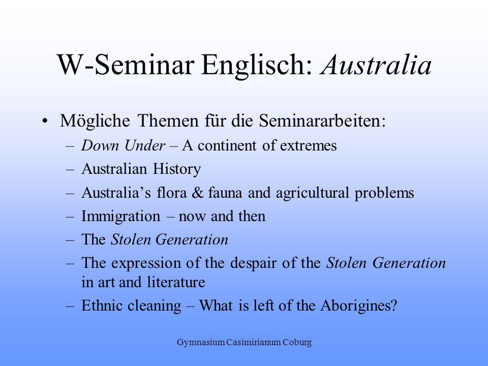 Gymnasium Casimirianum Coburg W-Seminar Englisch: Australia Mögliche Themen für die Seminararbeiten: –Down Under – A continent of extremes –Australian
