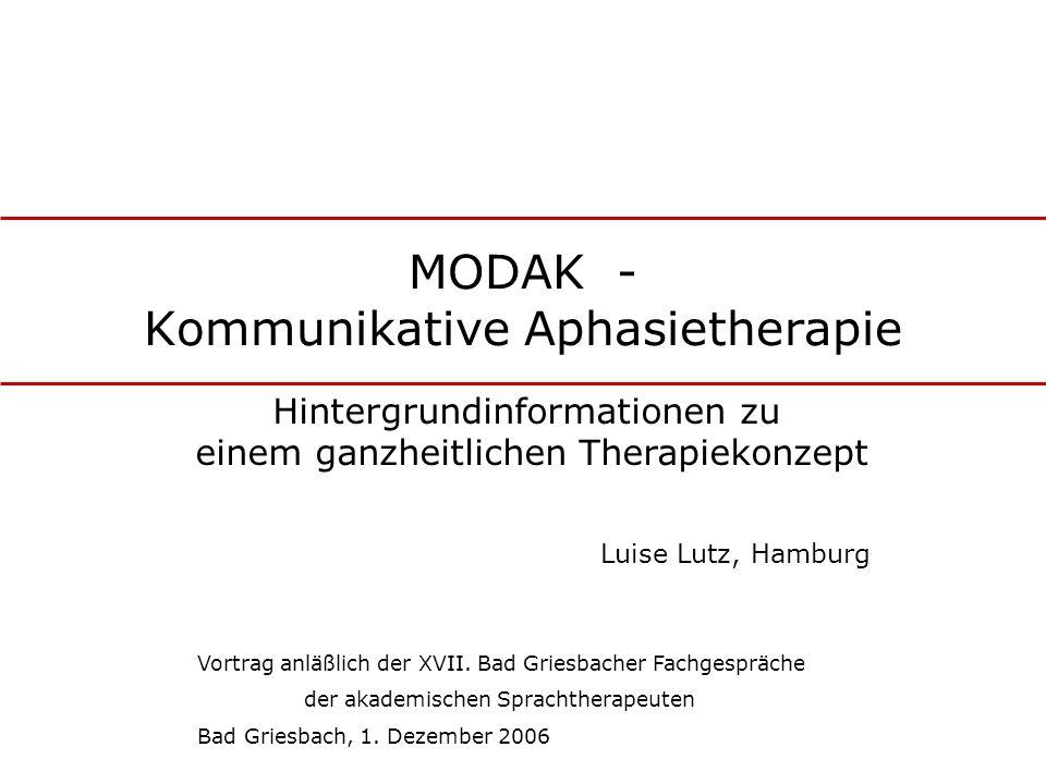 MODAK - Kommunikative Aphasietherapie Luise Lutz, Hamburg Hintergrundinformationen zu einem ganzheitlichen Therapiekonzept Vortrag anläßlich der XVII.