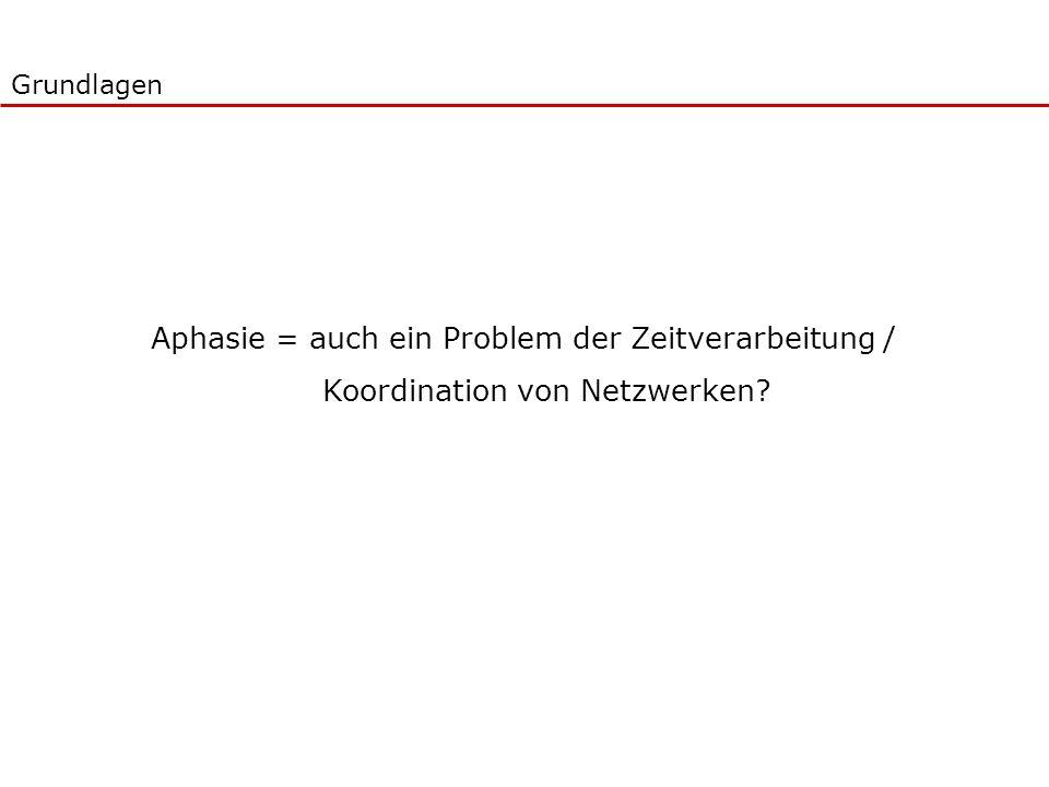 Aphasie = auch ein Problem der Zeitverarbeitung / Koordination von Netzwerken? Grundlagen