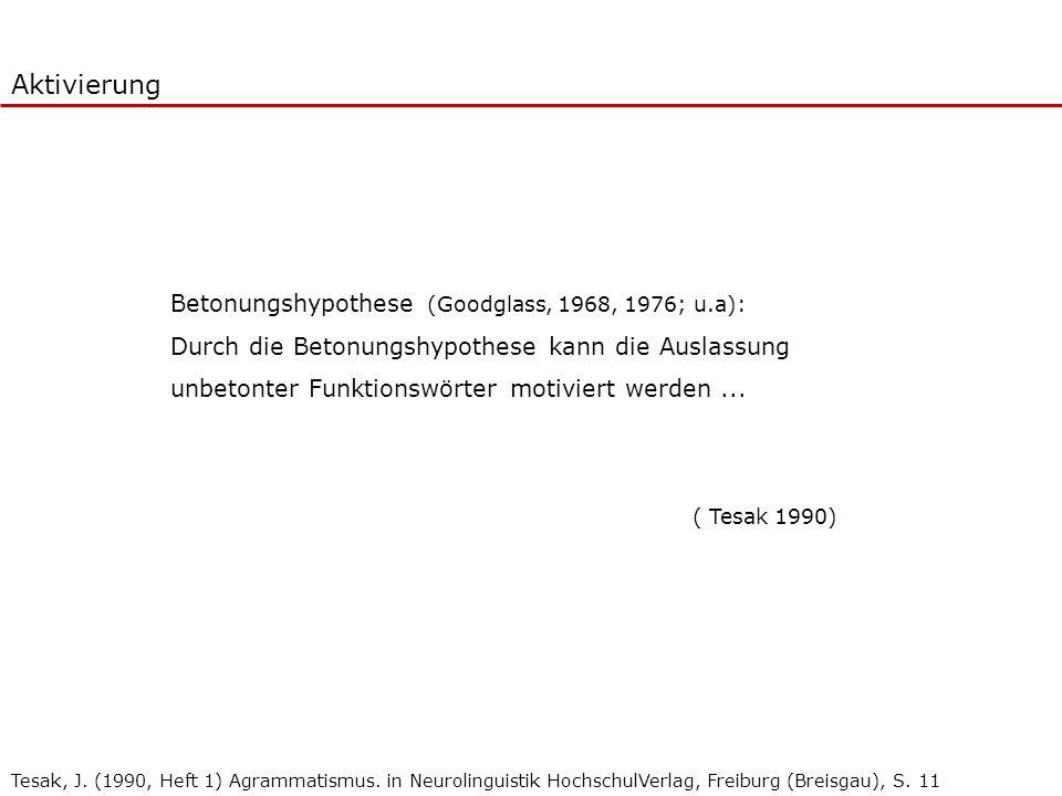 Betonungshypothese (Goodglass, 1968, 1976; u.a): Durch die Betonungshypothese kann die Auslassung unbetonter Funktionswörter motiviert werden... ( Tes