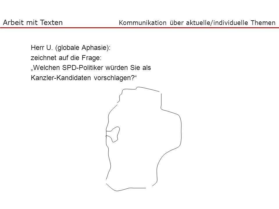 Kommunikation über aktuelle/individuelle Themen Herr U. (globale Aphasie): zeichnet auf die Frage: Welchen SPD-Politiker würden Sie als Kanzler-Kandid