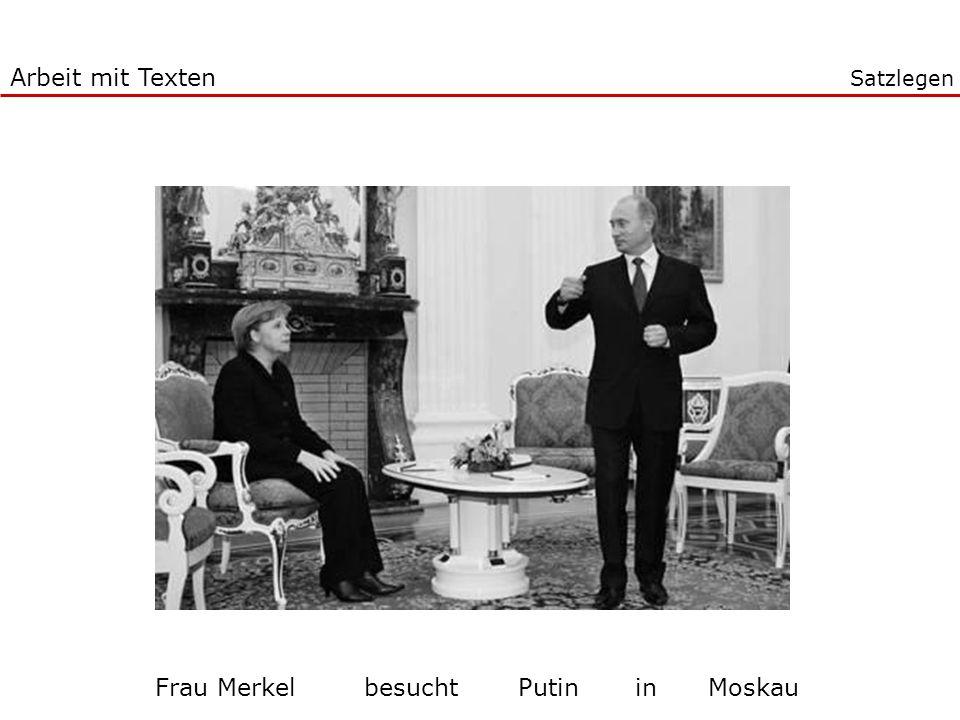 Arbeit mit Texten Frau Merkel besucht Putinin Moskau Satzlegen