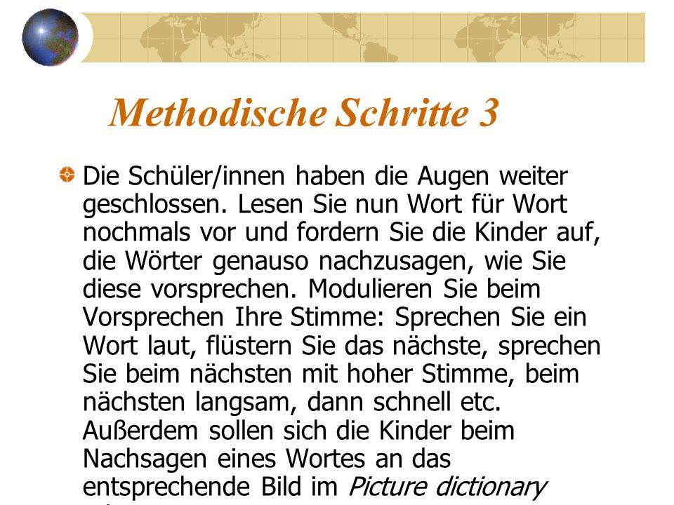 Methodische Schritte 3 Die Schüler/innen haben die Augen weiter geschlossen. Lesen Sie nun Wort für Wort nochmals vor und fordern Sie die Kinder auf,
