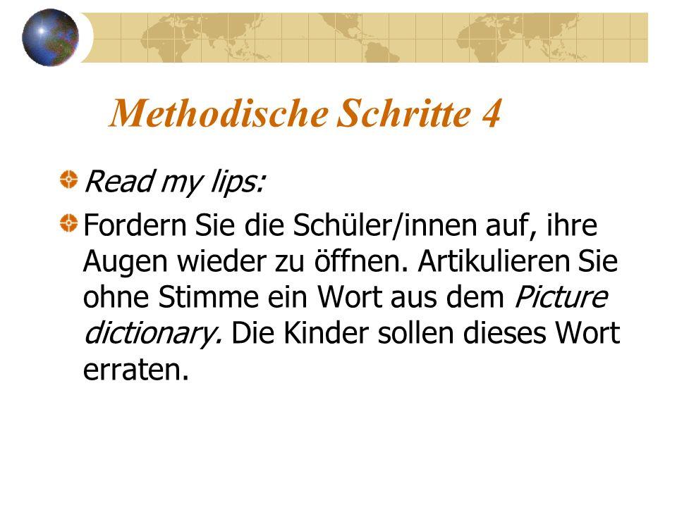 Methodische Schritte 4 Read my lips: Fordern Sie die Schüler/innen auf, ihre Augen wieder zu öffnen. Artikulieren Sie ohne Stimme ein Wort aus dem Pic