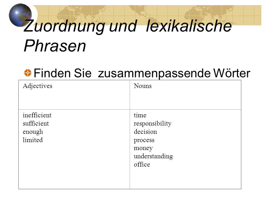 Zuordnung und lexikalische Phrasen Finden Sie zusammenpassende Wörter AdjectivesNouns inefficient sufficient enough limited time responsibility decisi