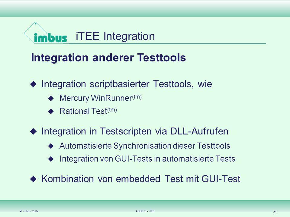 © imbus 2002AGEDIS - iTEE 11 iTEE Integration Integration anderer Testtools Integration scriptbasierter Testtools, wie Mercury WinRunner (tm) Rational