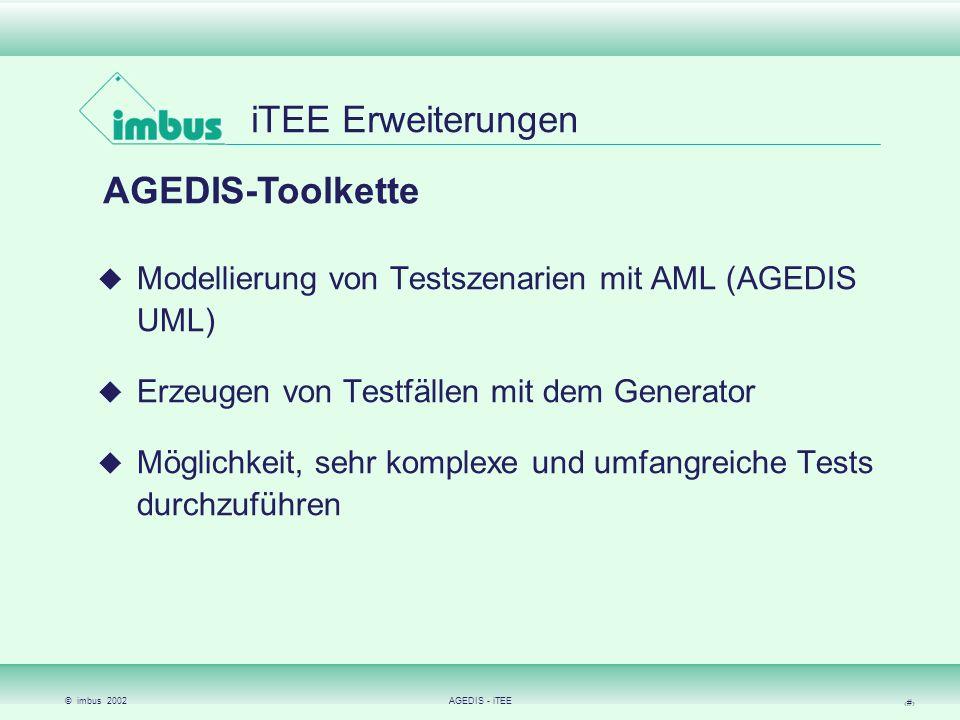 © imbus 2002AGEDIS - iTEE 15 iTEE Erweiterungen AGEDIS-Toolkette Modellierung von Testszenarien mit AML (AGEDIS UML) Erzeugen von Testfällen mit dem G