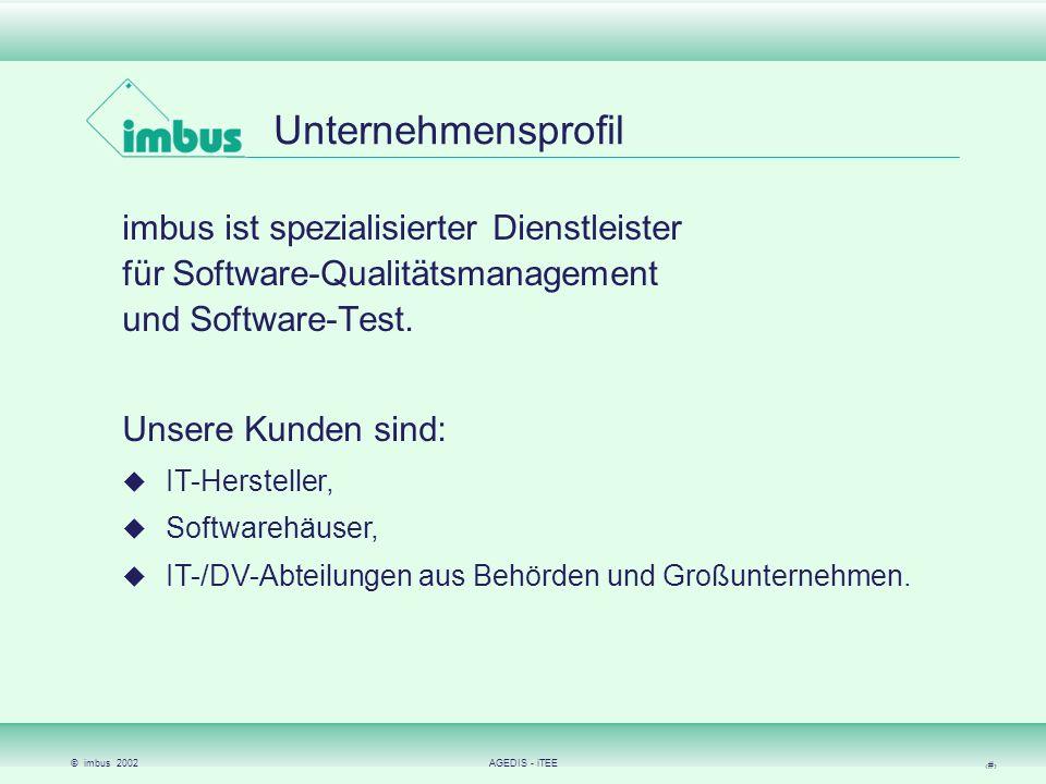 © imbus 2002AGEDIS - iTEE 2 Unternehmensprofil imbus ist spezialisierter Dienstleister für Software-Qualitätsmanagement und Software-Test. Unsere Kund