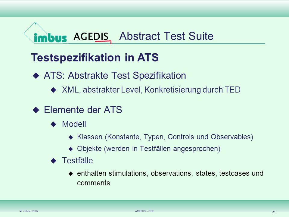 © imbus 2002AGEDIS - iTEE 6 Abstract Test Suite Testspezifikation in ATS ATS: Abstrakte Test Spezifikation XML, abstrakter Level, Konkretisierung durc