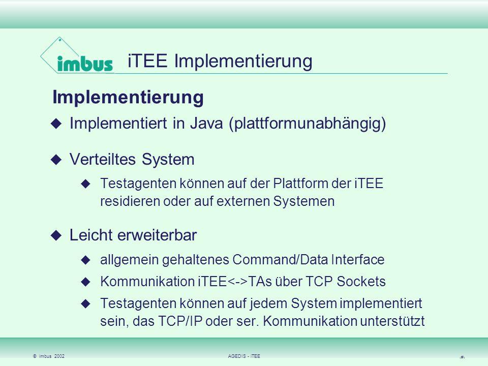 © imbus 2002AGEDIS - iTEE 8 iTEE Implementierung Implementierung Implementiert in Java (plattformunabhängig) Verteiltes System Testagenten können auf