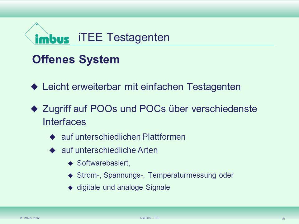 © imbus 2002AGEDIS - iTEE 10 iTEE Testagenten Kombinierte HW- und SW-Tests Testagenten auf dem Zielsystem TCP-Agent: direkte Tests über Socket- Kommunikation IEEE-488 (GPIB) Geräte (in Vorber.) Agenten für RS-485, RS-232,..