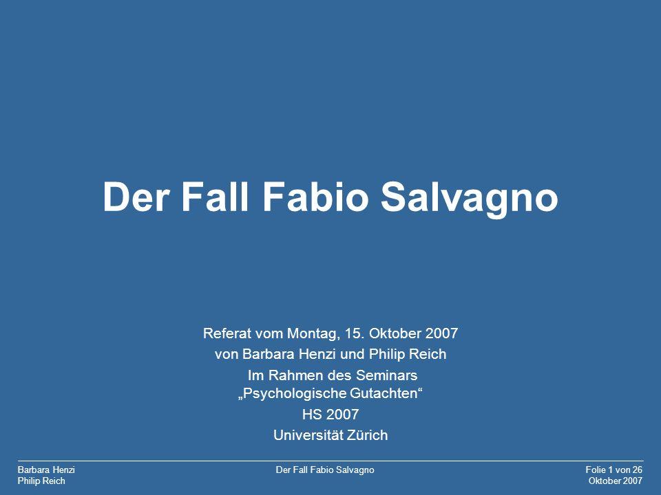 Barbara Henzi Philip Reich Folie 1 von 26 Oktober 2007 Der Fall Fabio Salvagno Referat vom Montag, 15. Oktober 2007 von Barbara Henzi und Philip Reich