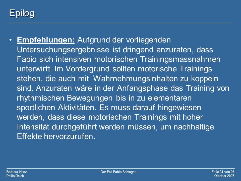 Barbara Henzi Philip Reich Folie 24 von 26 Oktober 2007 Der Fall Fabio Salvagno Epilog Empfehlungen: Aufgrund der vorliegenden Untersuchungsergebnisse