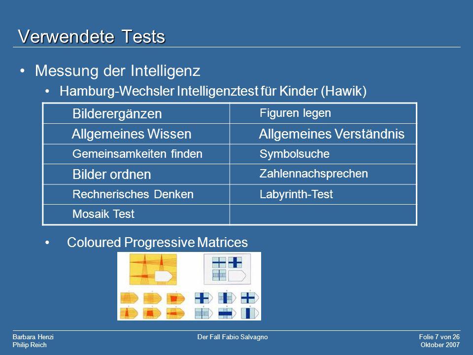 Barbara Henzi Philip Reich Folie 7 von 26 Oktober 2007 Der Fall Fabio Salvagno Verwendete Tests Messung der Intelligenz Hamburg-Wechsler Intelligenzte