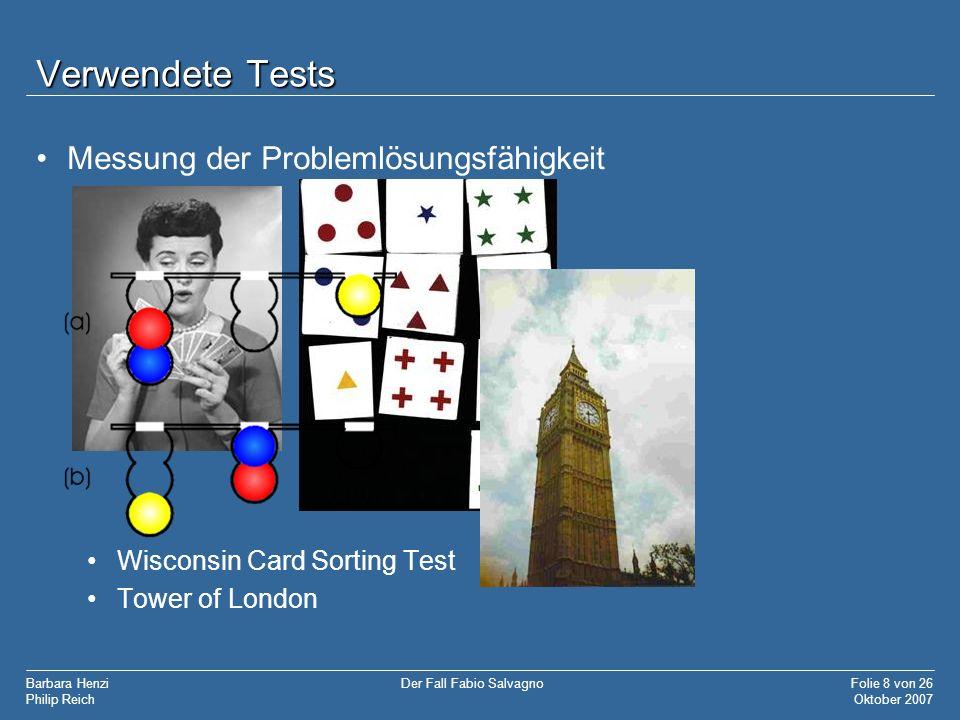 Barbara Henzi Philip Reich Folie 8 von 26 Oktober 2007 Der Fall Fabio Salvagno Verwendete Tests Messung der Problemlösungsfähigkeit Wisconsin Card Sor