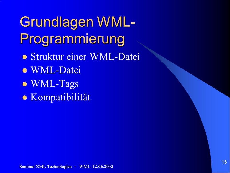 Seminar XML-Technologien - WML 12.06.2002 13 Grundlagen WML- Programmierung Struktur einer WML-Datei WML-Datei WML-Tags Kompatibilität