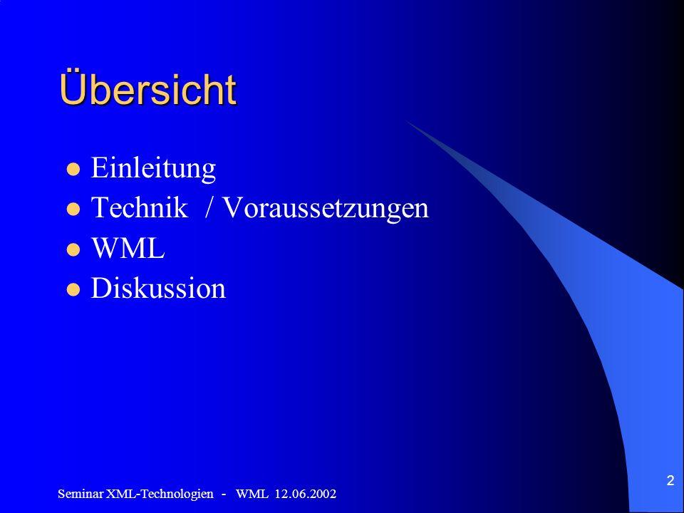 Seminar XML-Technologien - WML 12.06.2002 2 Übersicht Einleitung Technik / Voraussetzungen WML Diskussion