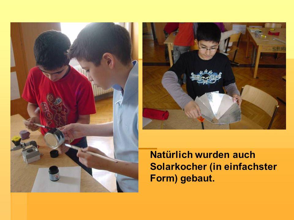 Natürlich wurden auch Solarkocher (in einfachster Form) gebaut.