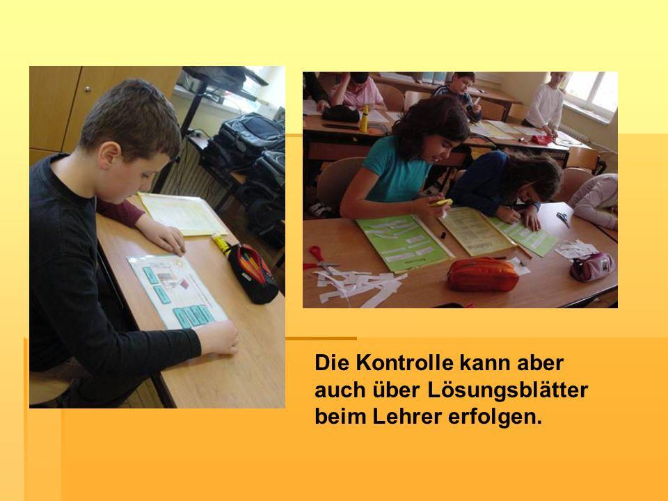 Die Kontrolle kann aber auch über Lösungsblätter beim Lehrer erfolgen.