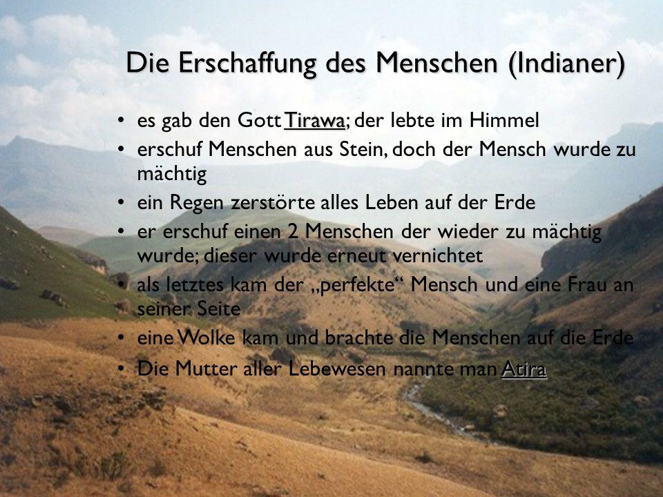 Die Erschaffung des Menschen (Indianer) Tirawaes gab den Gott Tirawa; der lebte im Himmel erschuf Menschen aus Stein, doch der Mensch wurde zu mächtig